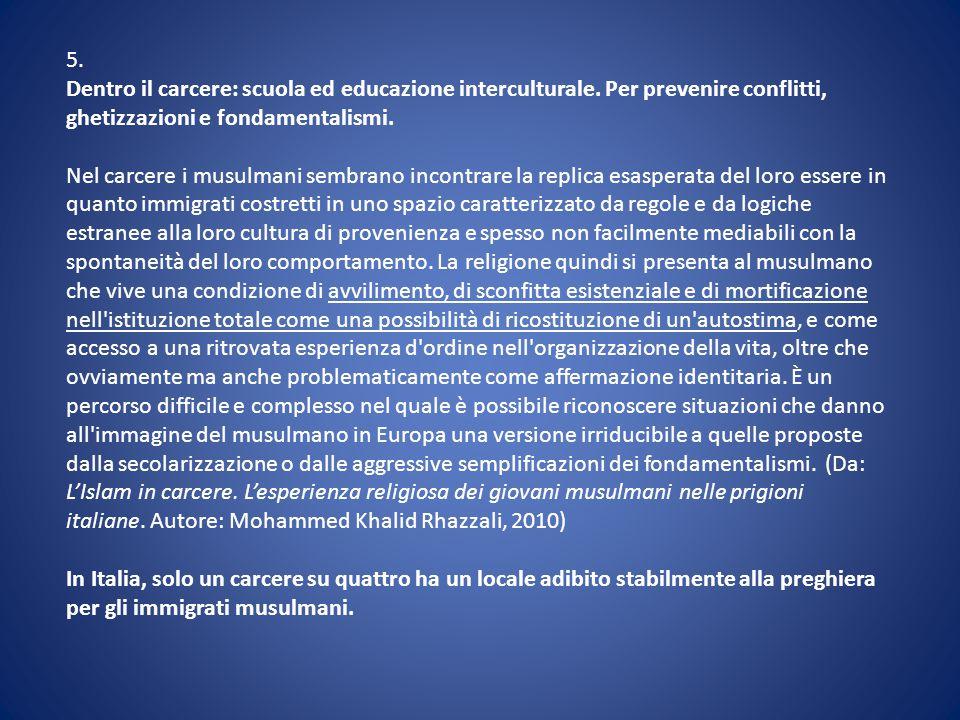 5. Dentro il carcere: scuola ed educazione interculturale. Per prevenire conflitti, ghetizzazioni e fondamentalismi. Nel carcere i musulmani sembrano
