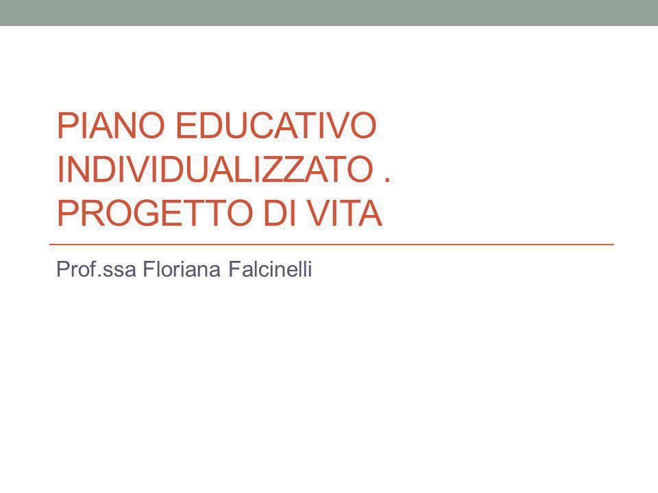 PIANO EDUCATIVO INDIVIDUALIZZATO. PROGETTO DI VITA Prof.ssa Floriana Falcinelli