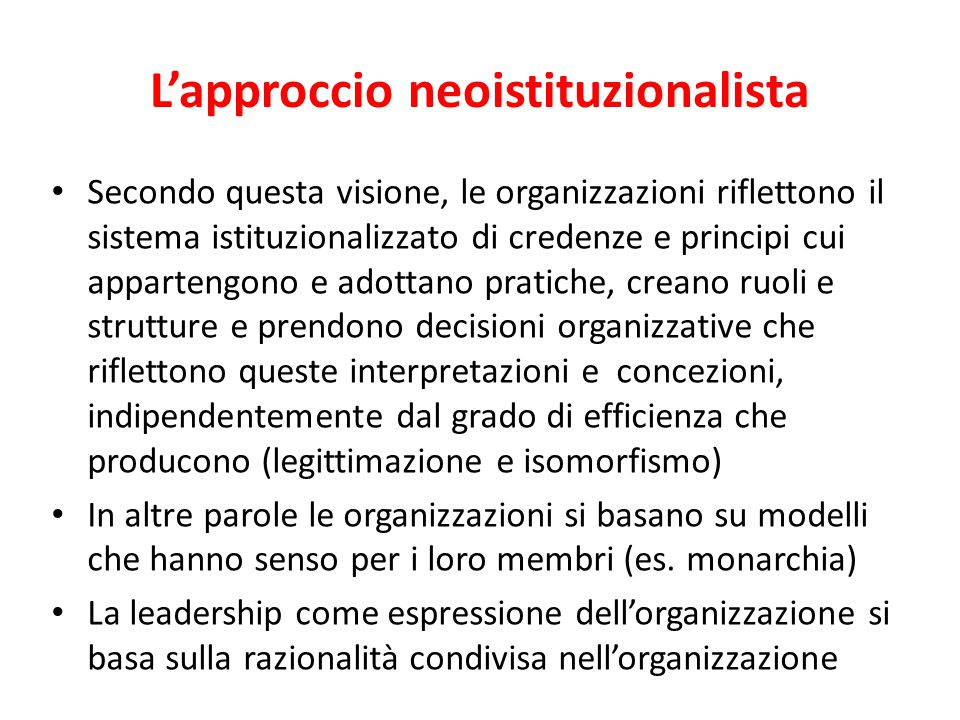 Leadership istituzionale Secondo la visione neo-istituzionalista una teoria della leadership (che è un'estensione della teoria organizzativa) deve bas