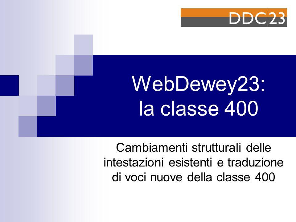 WebDewey23: la classe 400 Cambiamenti strutturali delle intestazioni esistenti e traduzione di voci nuove della classe 400