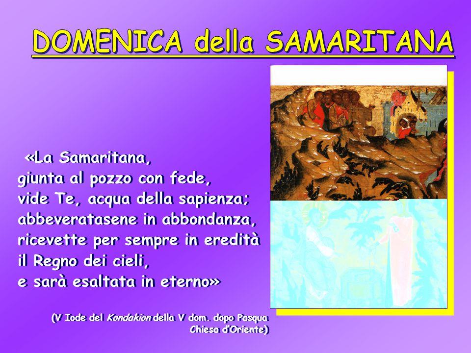 «La Samaritana, giunta al pozzo con fede, vide Te, acqua della sapienza; abbeveratasene in abbondanza, ricevette per sempre in eredità il Regno dei ci