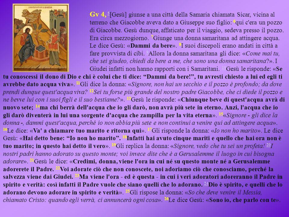 Gv 4, 5 [Gesù] giunse a una città della Samaria chiamata Sicar, vicina al terreno che Giacobbe aveva dato a Giuseppe suo figlio: 6 qui c'era un pozzo