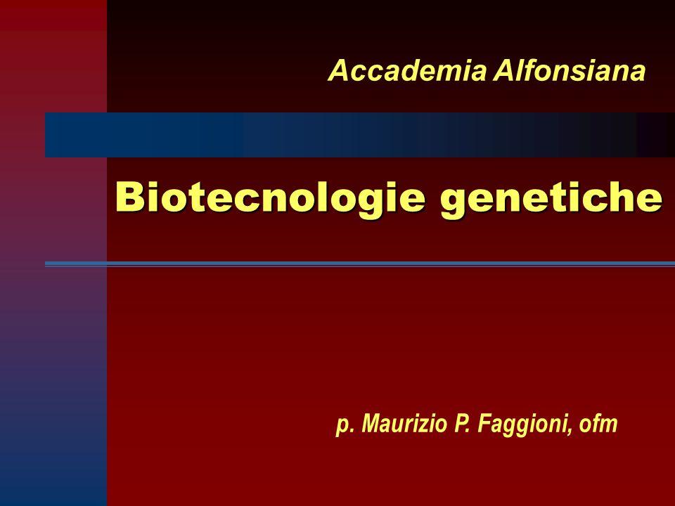 Biotecnologie genetiche Accademia Alfonsiana p. Maurizio P. Faggioni, ofm