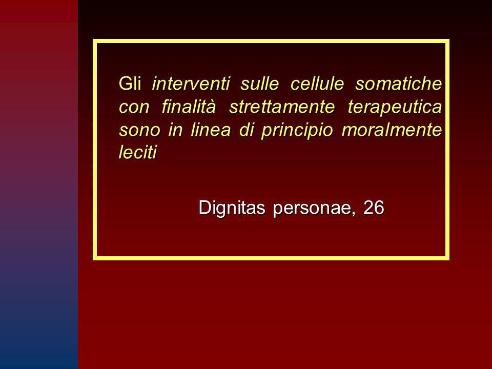 Gli interventi sulle cellule somatiche con finalità strettamente terapeutica sono in linea di principio moralmente leciti Dignitas personae, 26