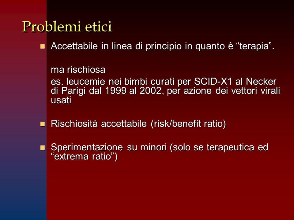 """Problemi etici n Accettabile in linea di principio in quanto è """"terapia"""". ma rischiosa es. leucemie nei bimbi curati per SCID-X1 al Necker di Parigi d"""