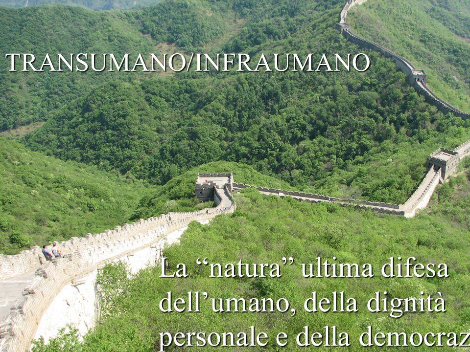 """TRANSUMANO/INFRAUMANO La """"natura"""" ultima difesa dell'umano, della dignità personale e della democrazia"""