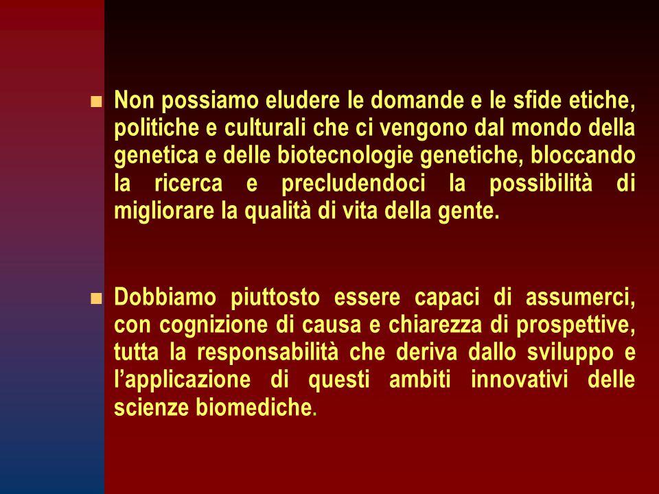 n n Non possiamo eludere le domande e le sfide etiche, politiche e culturali che ci vengono dal mondo della genetica e delle biotecnologie genetiche,