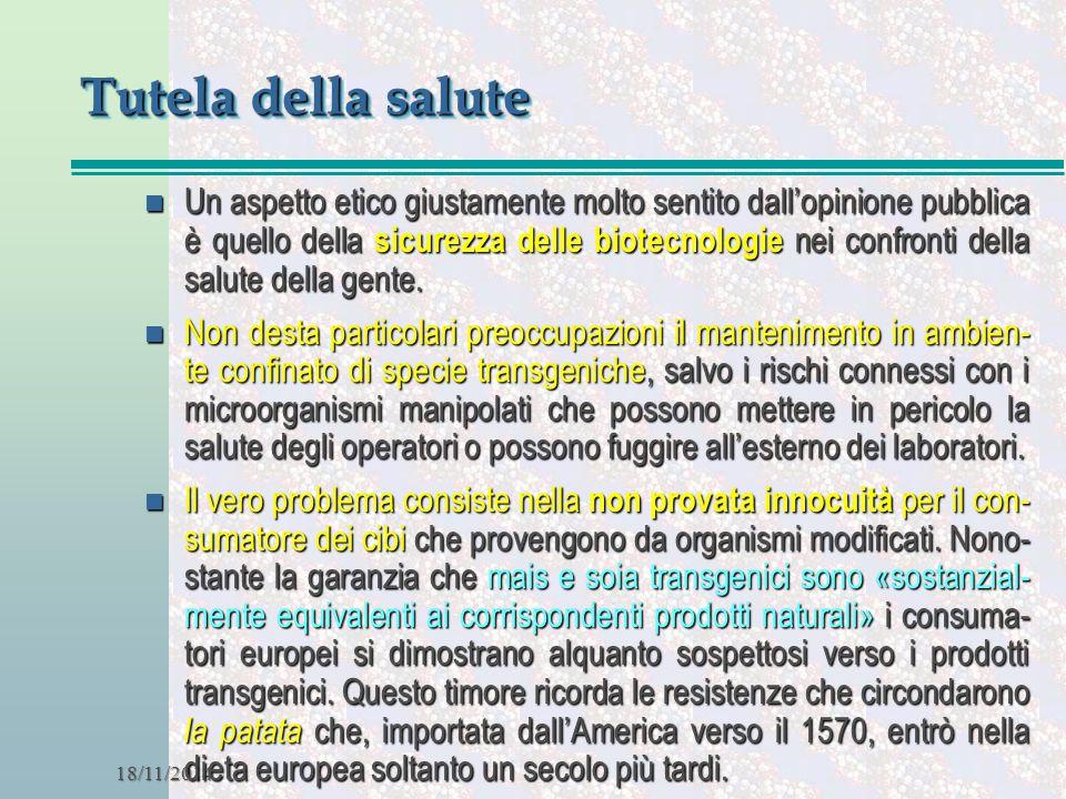 18/11/2014 Tutela della salute n Un aspetto etico giustamente molto sentito dall'opinione pubblica è quello della sicurezza delle biotecnologie nei co