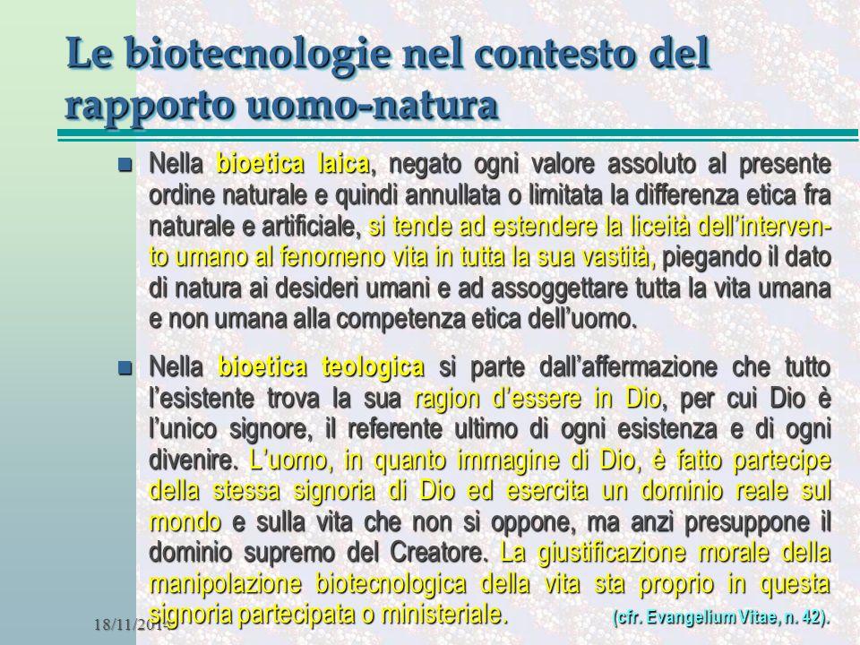 18/11/2014 Le biotecnologie nel contesto del rapporto uomo-natura n Nella bioetica laica, negato ogni valore assoluto al presente ordine naturale e qu