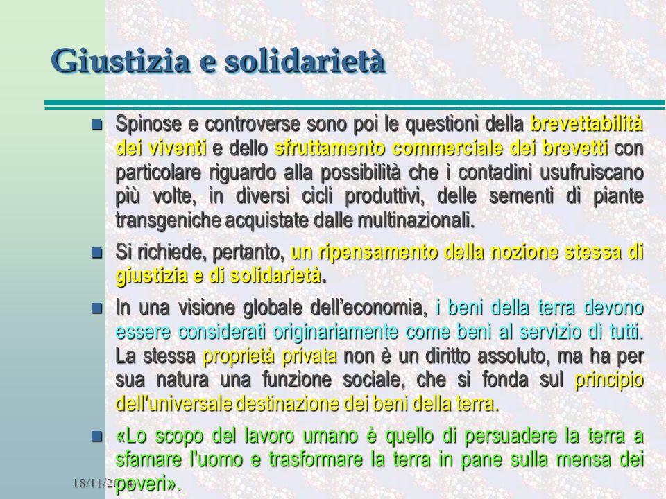 18/11/2014 Giustizia e solidarietà n Spinose e controverse sono poi le questioni della brevettabilità dei viventi e dello sfruttamento commerciale dei