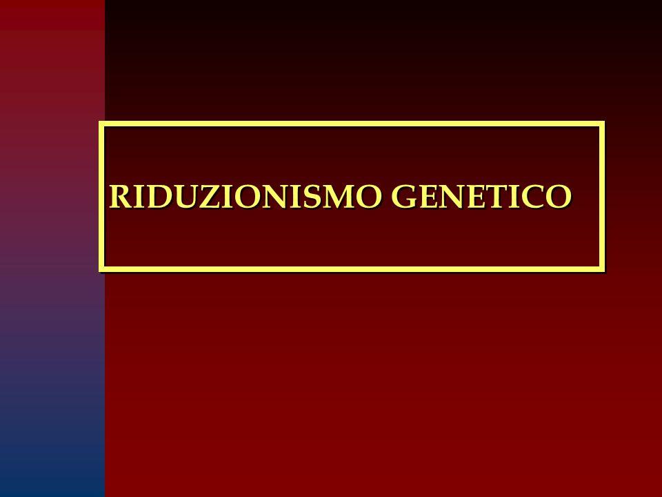 RIDUZIONISMO GENETICO