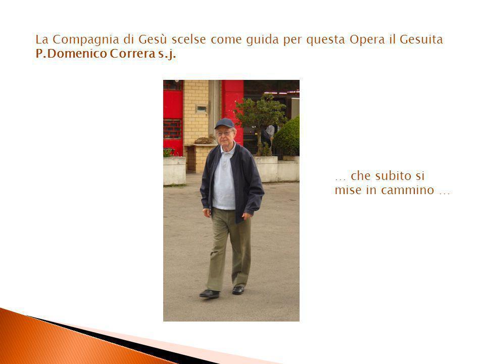 … che subito si mise in cammino … La Compagnia di Gesù scelse come guida per questa Opera il Gesuita P.Domenico Correra s.j.