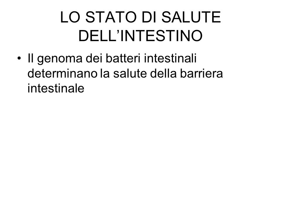 LO STATO DI SALUTE DELL'INTESTINO Il genoma dei batteri intestinali determinano la salute della barriera intestinale