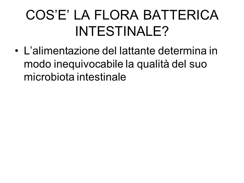 COS'E' LA FLORA BATTERICA INTESTINALE.