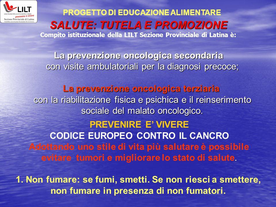 SALUTE: TUTELA E PROMOZIONE Compito istituzionale della LILT Sezione Provinciale di Latina è: La prevenzione oncologica secondaria con visite ambulato