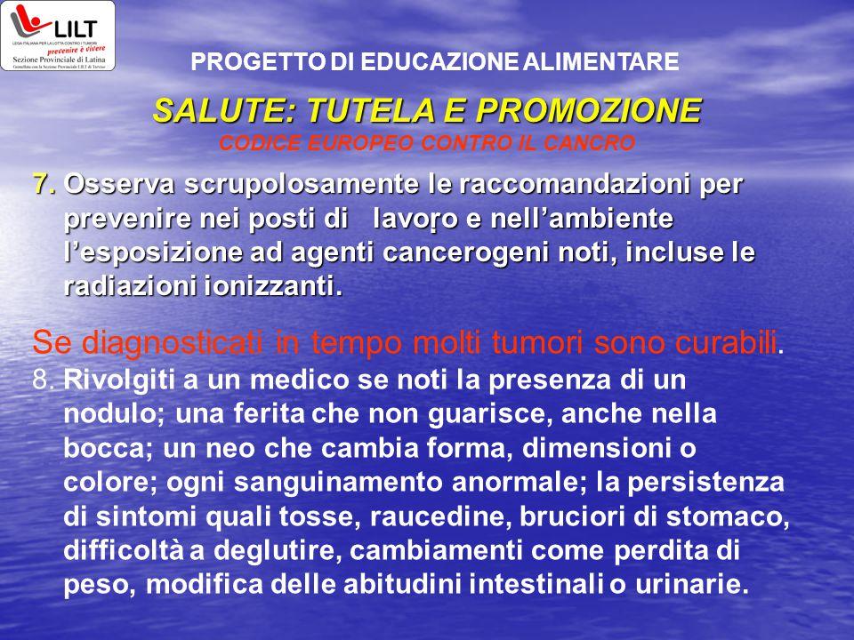 SALUTE: TUTELA E PROMOZIONE SALUTE: TUTELA E PROMOZIONE CODICE EUROPEO CONTRO IL CANCRO.. PROGETTO DI EDUCAZIONE ALIMENTARE 7. Osserva scrupolosamente
