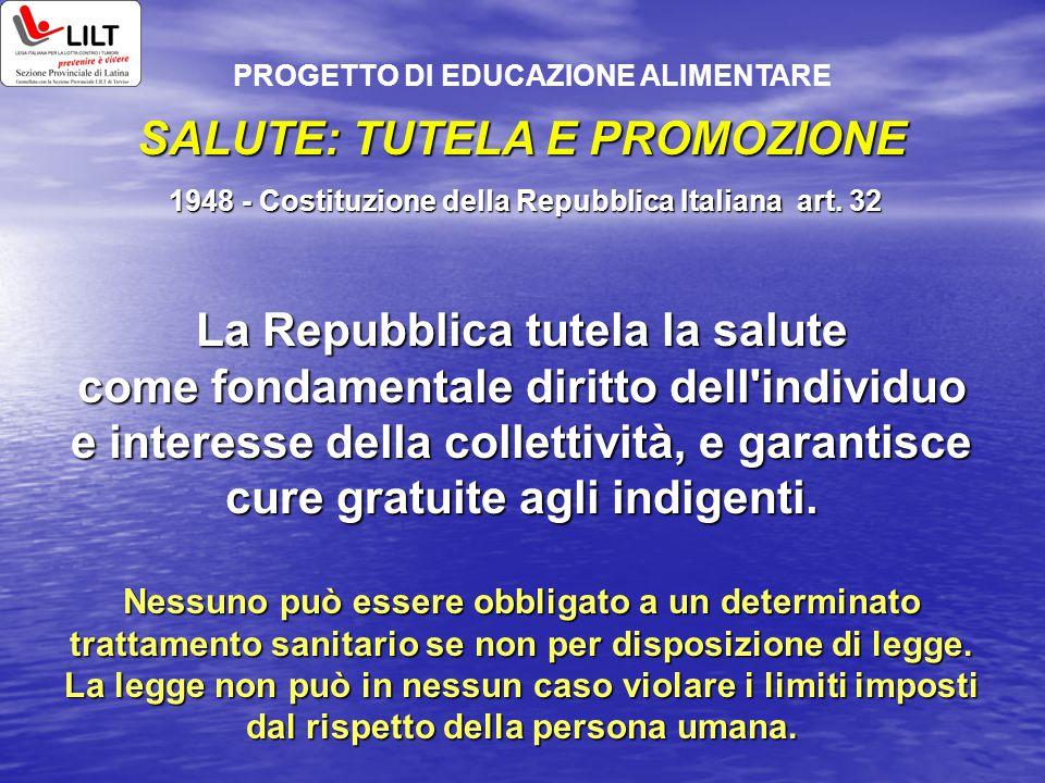 SALUTE: TUTELA E PROMOZIONE 1948 - Costituzione della Repubblica Italiana art. 32 1948 - Costituzione della Repubblica Italiana art. 32 La Repubblica