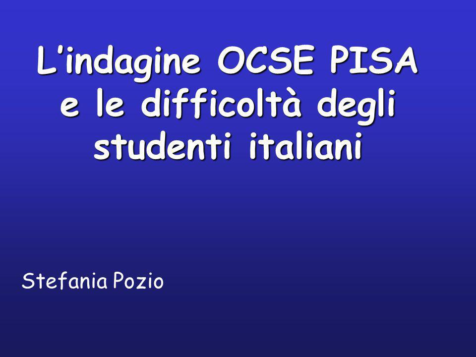 L'indagine OCSE PISA e le difficoltà degli studenti italiani Stefania Pozio