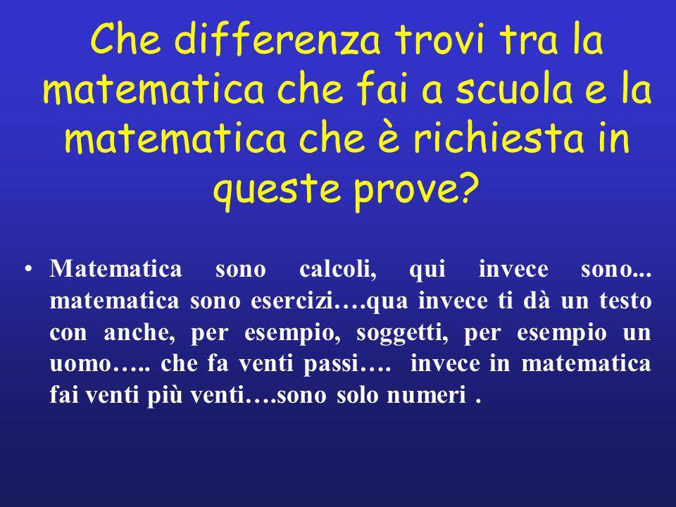 Che differenza trovi tra la matematica che fai a scuola e la matematica che è richiesta in queste prove.