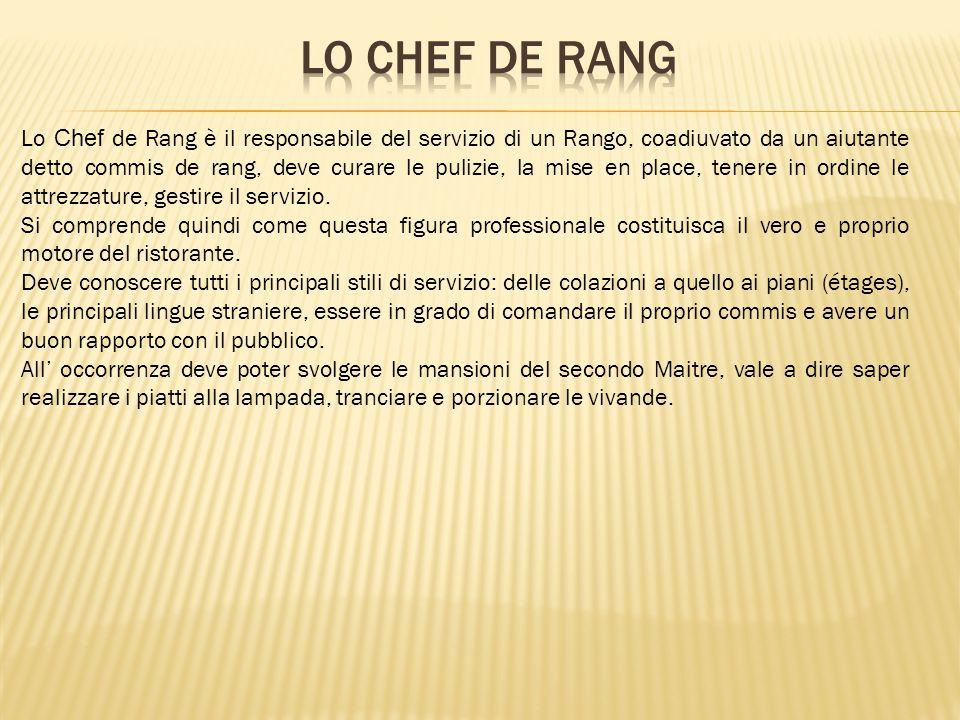Lo Chef de Rang è il responsabile del servizio di un Rango, coadiuvato da un aiutante detto commis de rang, deve curare le pulizie, la mise en place, tenere in ordine le attrezzature, gestire il servizio.