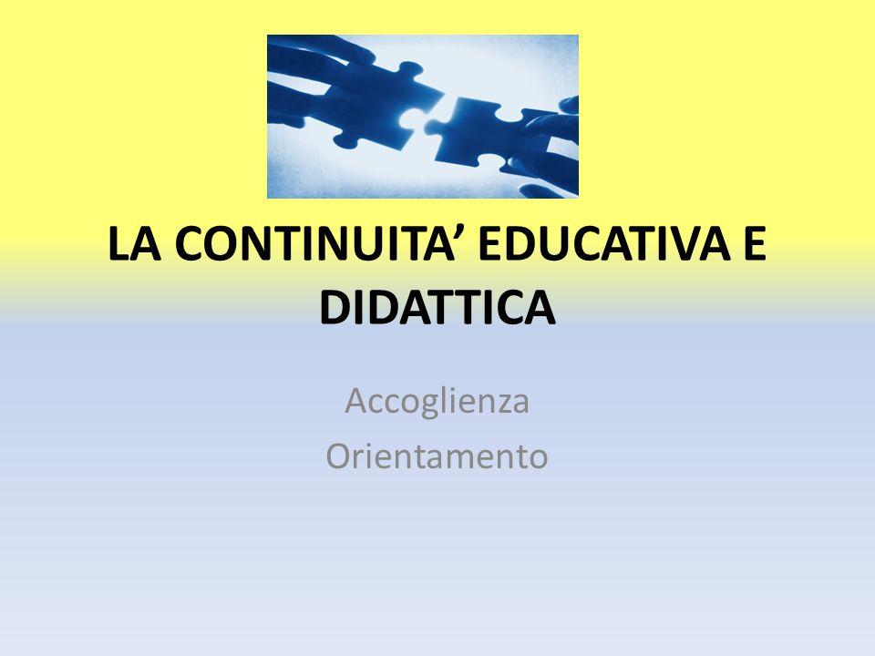 LA CONTINUITA' EDUCATIVA E DIDATTICA Accoglienza Orientamento
