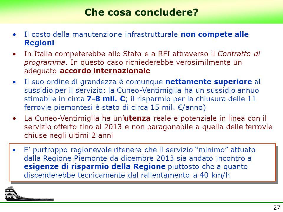 27 Che cosa concludere? Il costo della manutenzione infrastrutturale non compete alle Regioni In Italia competerebbe allo Stato e a RFI attraverso il