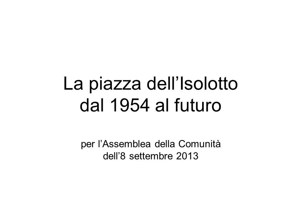 La piazza dell'Isolotto dal 1954 al futuro per l'Assemblea della Comunità dell'8 settembre 2013