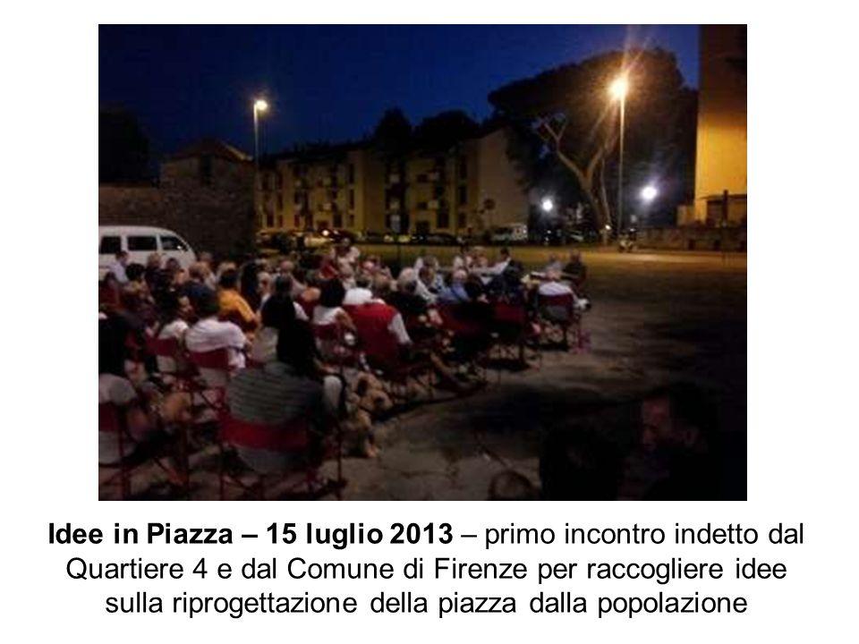 Idee in Piazza – 15 luglio 2013 – primo incontro indetto dal Quartiere 4 e dal Comune di Firenze per raccogliere idee sulla riprogettazione della piaz