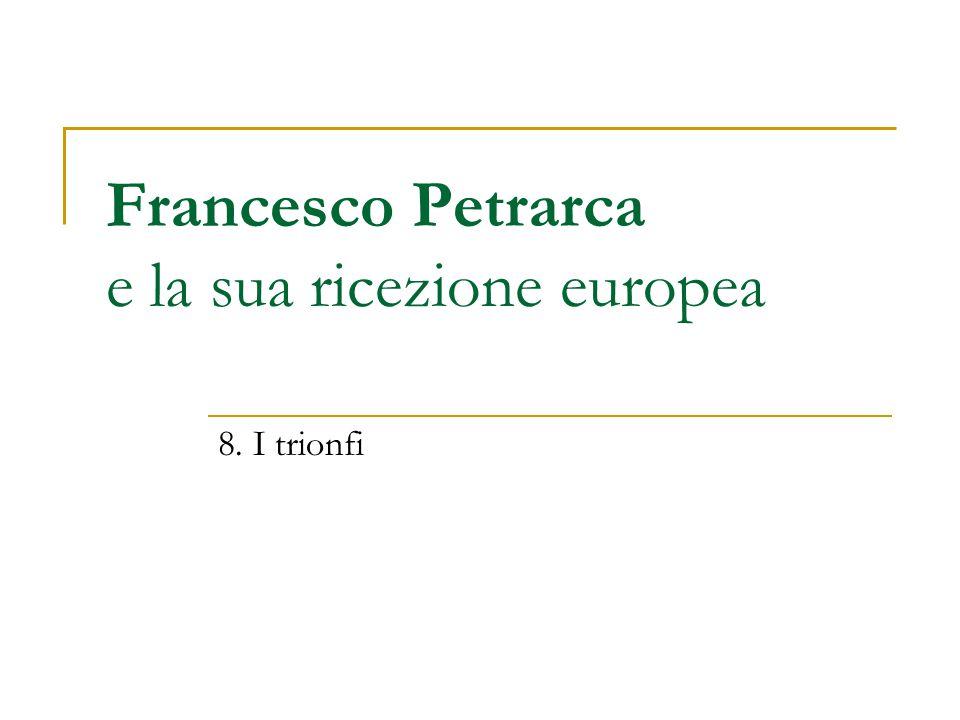 Francesco Petrarca e la sua ricezione europea 8. I trionfi