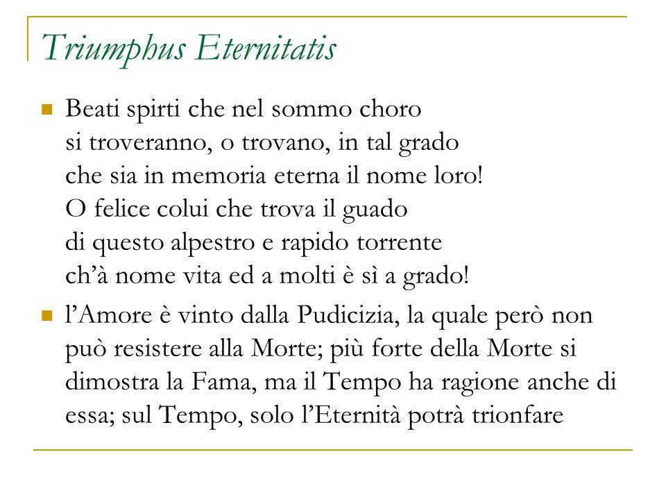 Triumphus Eternitatis Beati spirti che nel sommo choro si troveranno, o trovano, in tal grado che sia in memoria eterna il nome loro.