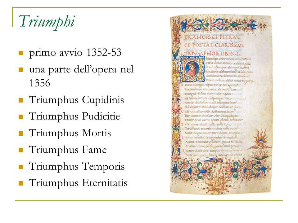 Triumphi primo avvio 1352-53 una parte dell'opera nel 1356 Triumphus Cupidinis Triumphus Pudicitie Triumphus Mortis Triumphus Fame Triumphus Temporis Triumphus Eternitatis
