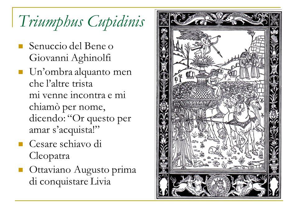 Triumphus Cupidinis Senuccio del Bene o Giovanni Aghinolfi Un'ombra alquanto men che l'altre trista mi venne incontra e mi chiamò per nome, dicendo: Or questo per amar s'acquista! Cesare schiavo di Cleopatra Ottaviano Augusto prima di conquistare Livia