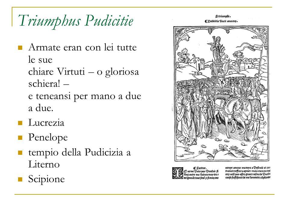 Triumphus Pudicitie Armate eran con lei tutte le sue chiare Virtuti – o gloriosa schiera.
