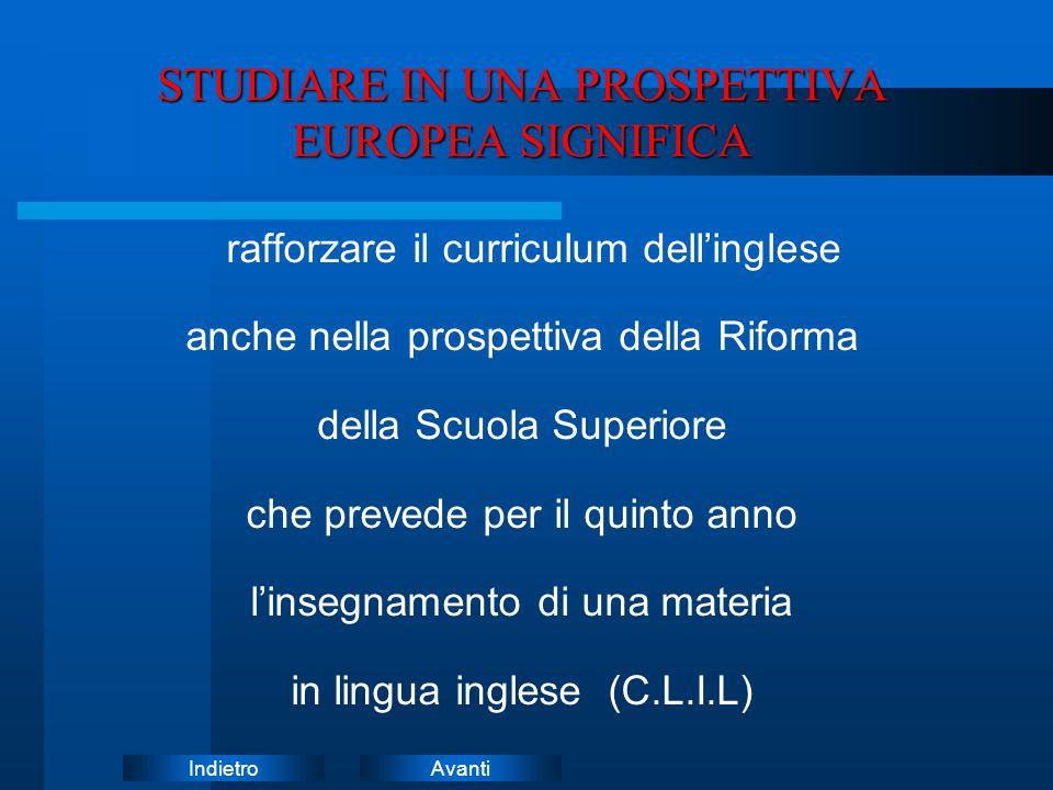 AvantiIndietro rafforzare il curriculum dell'inglese anche nella prospettiva della Riforma della Scuola Superiore che prevede per il quinto anno l'ins