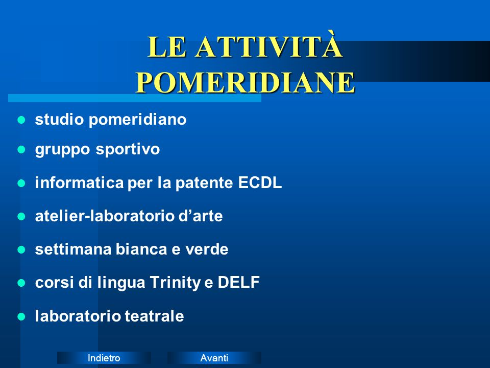AvantiIndietro LE ATTIVITÀ POMERIDIANE studio pomeridiano gruppo sportivo informatica per la patente ECDL atelier-laboratorio d'arte settimana bianca