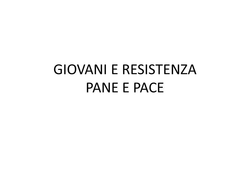 GIOVANI E RESISTENZA PANE E PACE