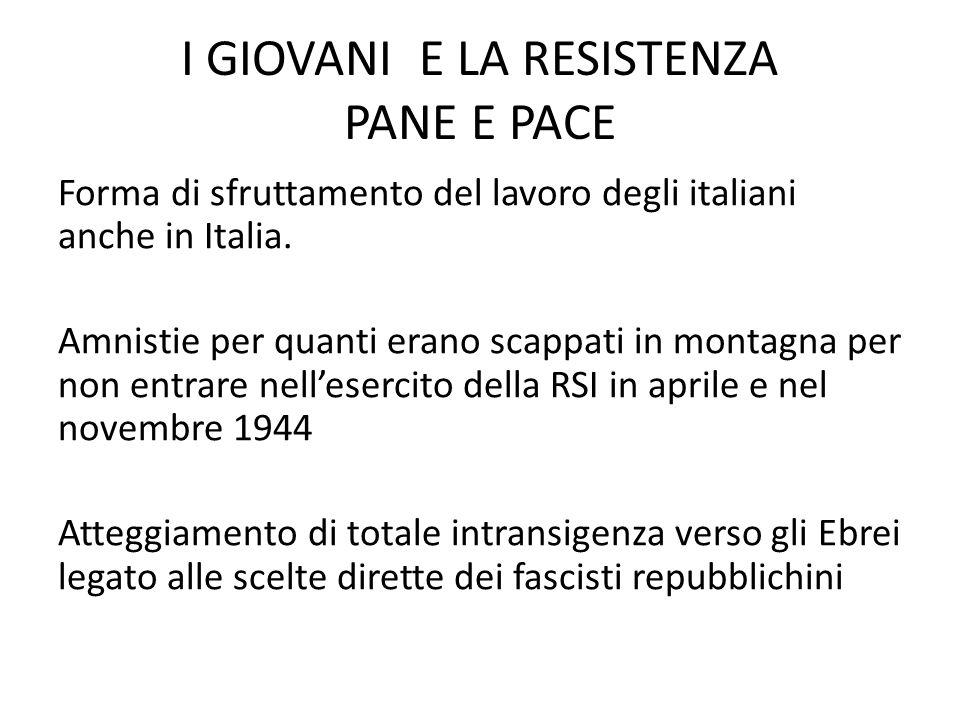 I GIOVANI E LA RESISTENZA PANE E PACE Forma di sfruttamento del lavoro degli italiani anche in Italia.