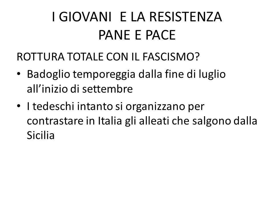 I GIOVANI E LA RESISTENZA PANE E PACE ROTTURA TOTALE CON IL FASCISMO.
