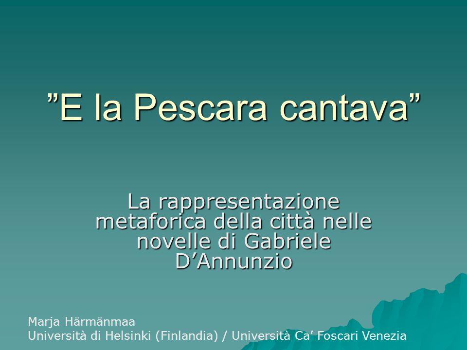 Le novelle di D'Annunzio  Terra vergine (1882)  Le Novelle della Pescara (1902) – Il libro delle vergini (1884) – San Pantaleone (1886) – I Violenti (1893) – Gli Idolatri (1893)  L'Abruzzo: Pescara, Francavilla