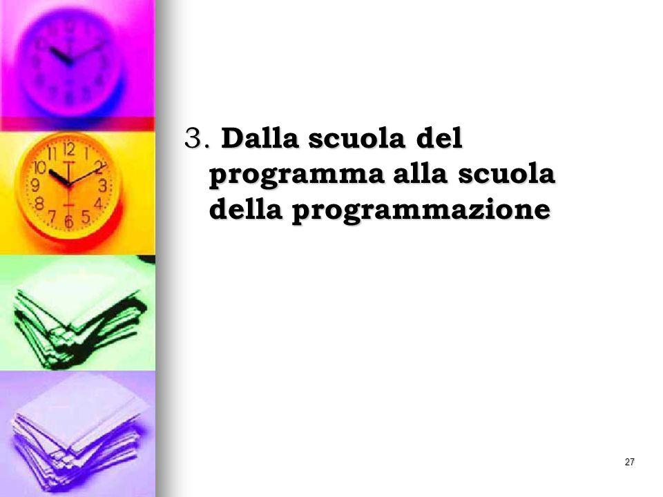 27 3. Dalla scuola del programma alla scuola della programmazione