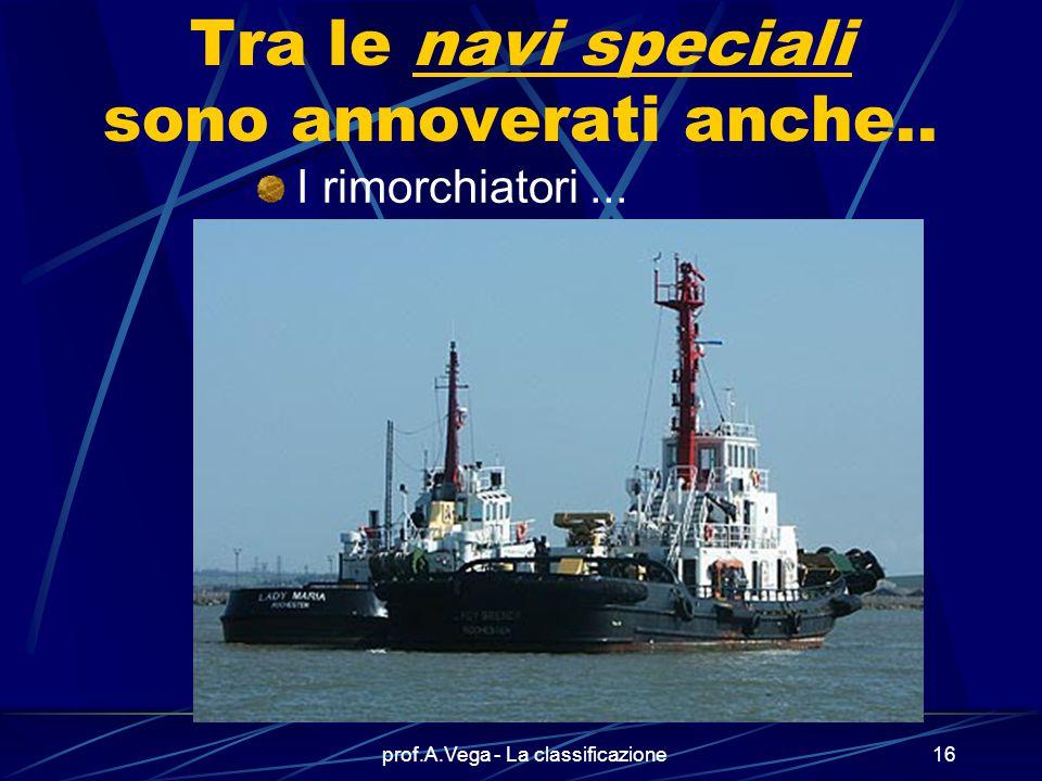 prof.A.Vega - La classificazione15 Tra le navi speciali sono annoverati anche.. I supply-vessel (navi di servizio per operazioni legate a lavori subac