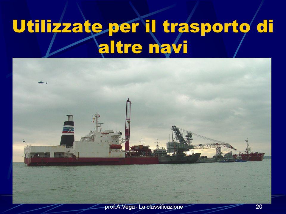 prof.A.Vega - La classificazione19 altro esempio di navi speciali sono le navi autoaffondanti …