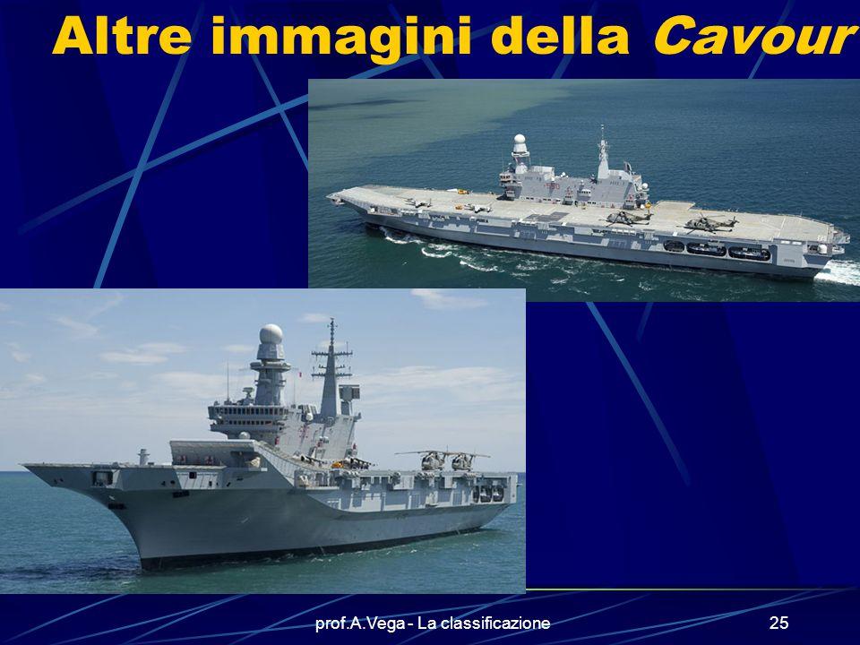 prof.A.Vega - La classificazione24 L'esempio di una portaerei Si tratta della nave portaeromobili GARIBALDI della Marina Militare Italiana e della nuo