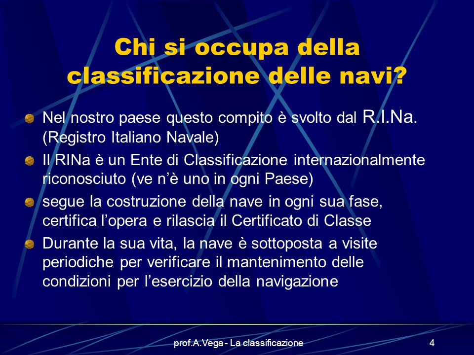 prof.A.Vega - La classificazione3 Le navi vengono classificate in base a tre criteri : il tipo di propulsione ( a remi, a vela, a motore) il tipo di s