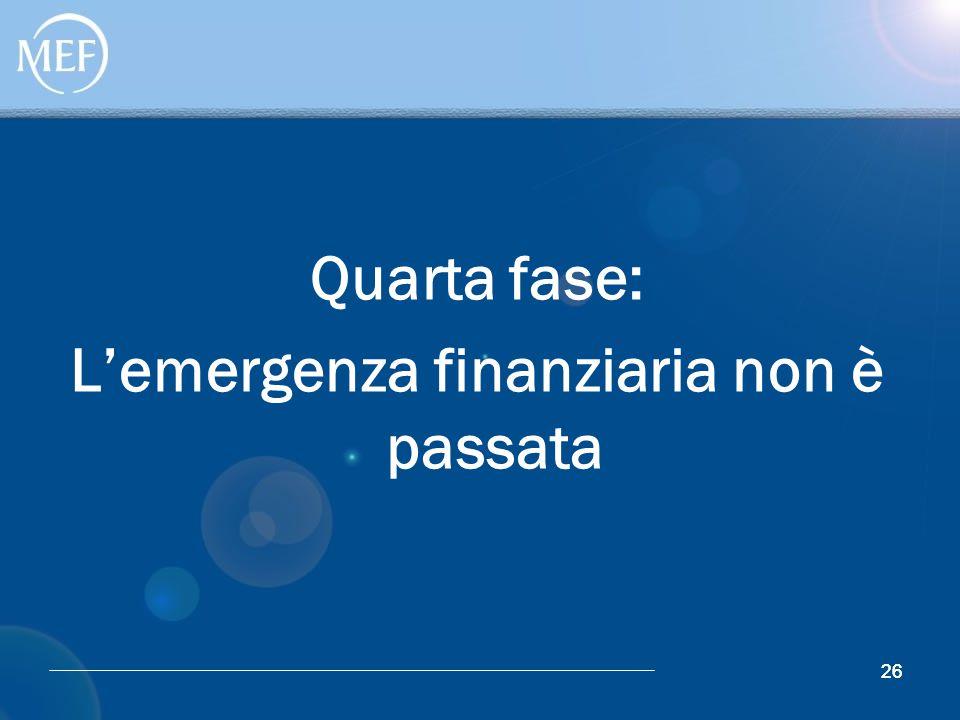 26 Quarta fase: L'emergenza finanziaria non è passata