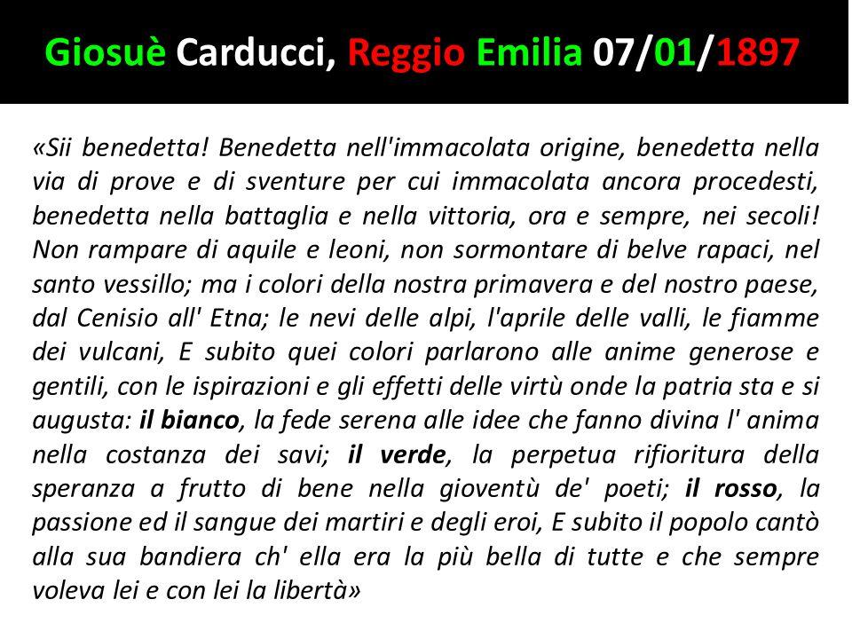 Giosuè Carducci, Reggio Emilia 07/01/1897 «Sii benedetta! Benedetta nell'immacolata origine, benedetta nella via di prove e di sventure per cui immaco