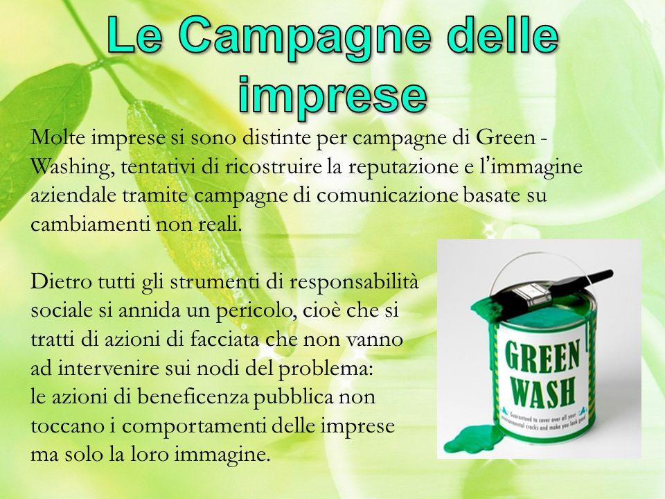 Molte imprese si sono distinte per campagne di Green - Washing, tentativi di ricostruire la reputazione e l'immagine aziendale tramite campagne di com