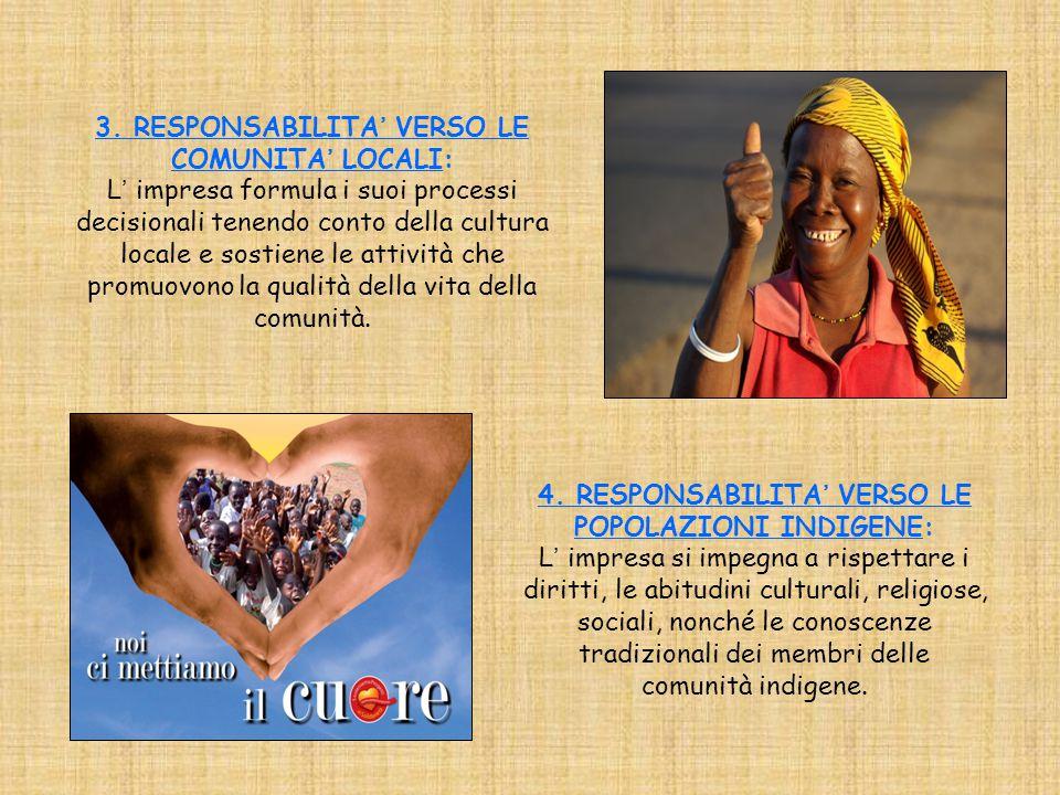 3. RESPONSABILITA' VERSO LE COMUNITA' LOCALI: L' impresa formula i suoi processi decisionali tenendo conto della cultura locale e sostiene le attività