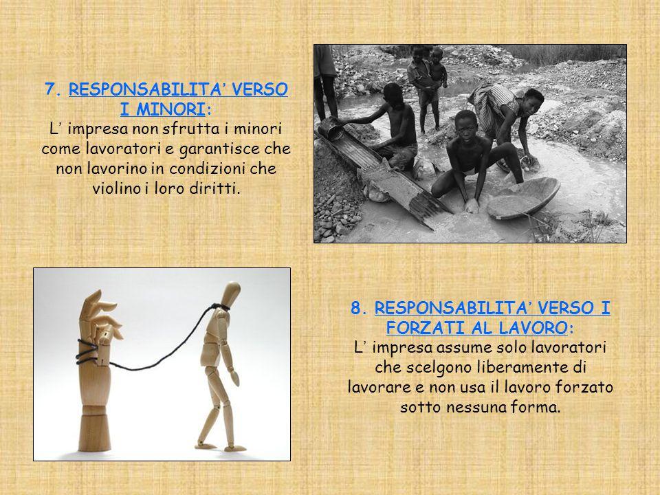 7. RESPONSABILITA' VERSO I MINORI: L' impresa non sfrutta i minori come lavoratori e garantisce che non lavorino in condizioni che violino i loro diri