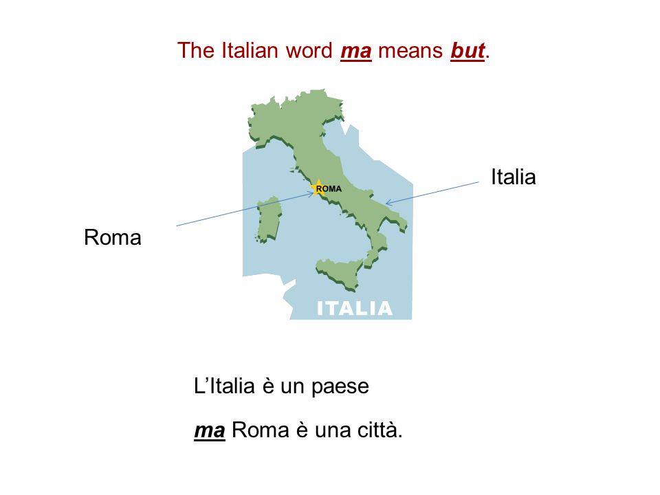 L'Italia è un paese ma Roma è una città. The Italian word ma means but. Roma Italia